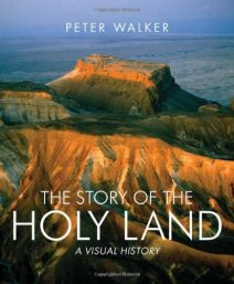 The Story of the Holy Land: A Visual History - Walker, Peter